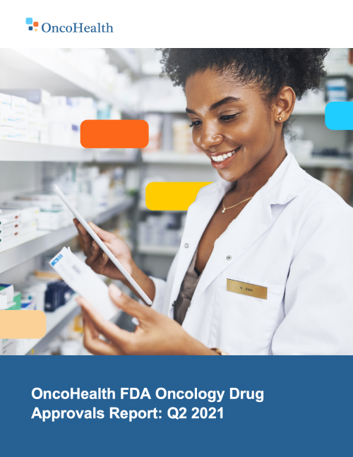 OncoHealth FDA Oncology Drug Approvals Report: Q2 2021
